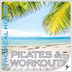 PILATES & WORKOUT — Tropical House 100-100 bpm