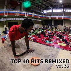 TOP 40 HITS REMIXED vol 33-128-132 bpm